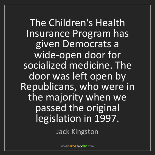 Jack Kingston: The Children's Health Insurance Program has given Democrats...