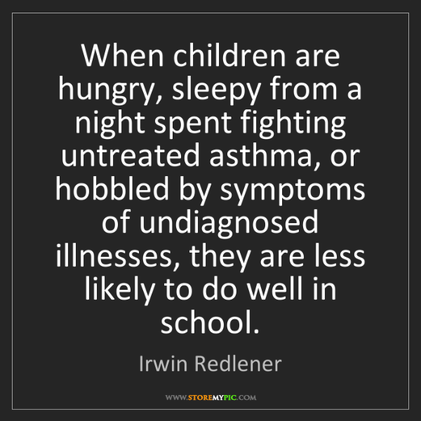 Irwin Redlener: When children are hungry, sleepy from a night spent fighting...
