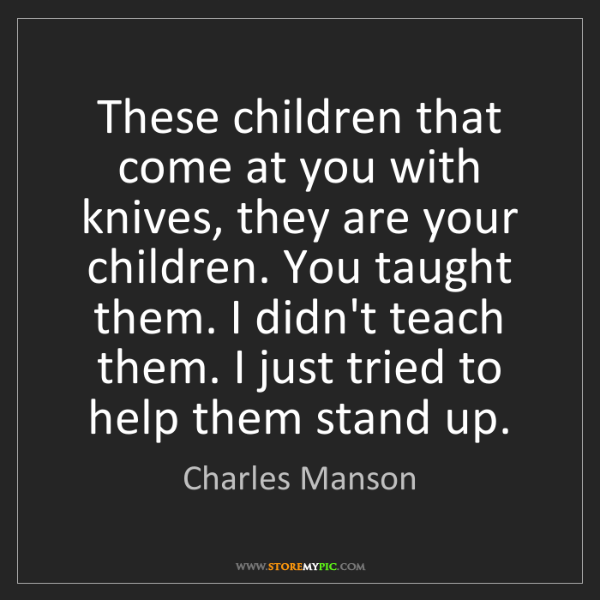 Charles Manson: These children that come at you with knives, they are...