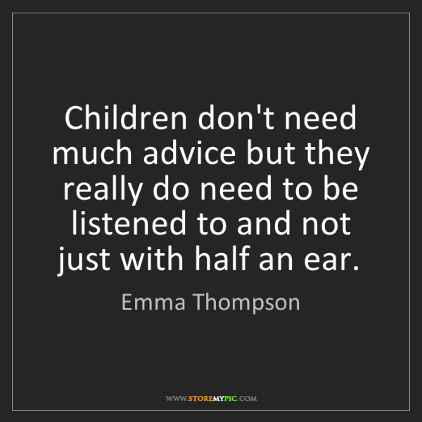 Emma Thompson: Children don't need much advice but they really do need...