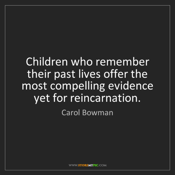 Carol Bowman: Children who remember their past lives offer the most...
