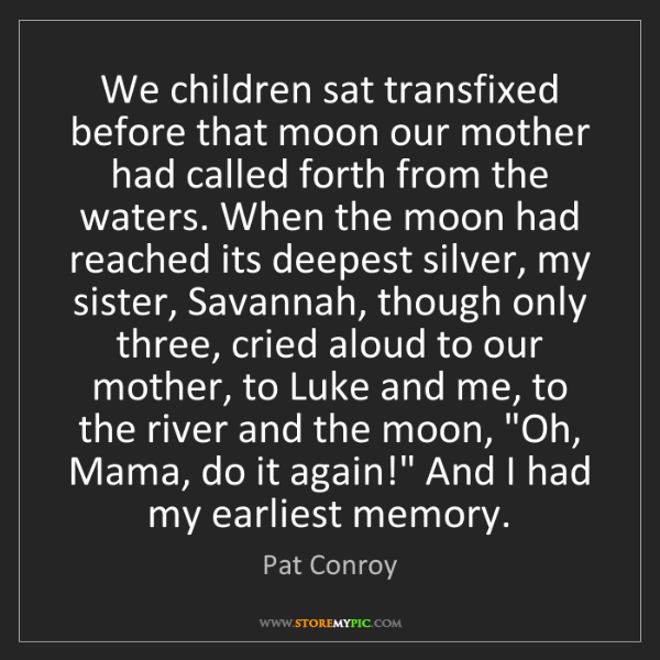 Pat Conroy: We children sat transfixed before that moon our mother...