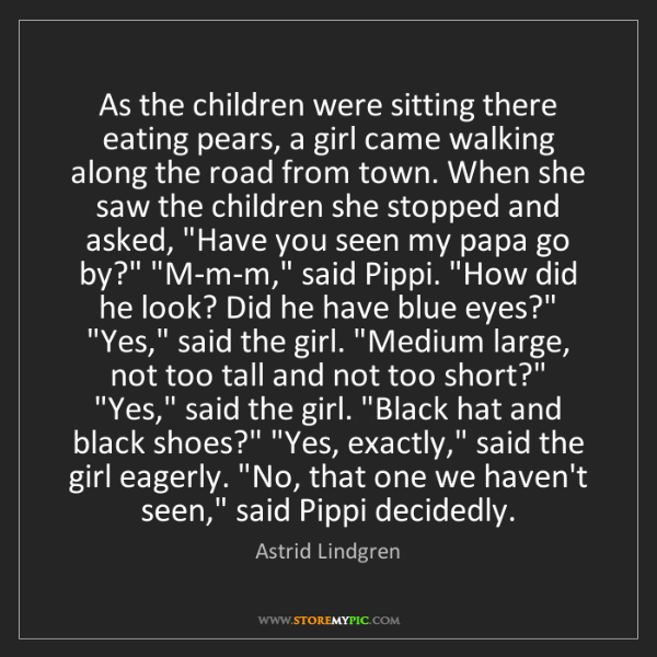 Astrid Lindgren: As the children were sitting there eating pears, a girl...