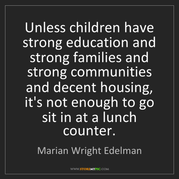 Marian Wright Edelman: Unless children have strong education and strong families...