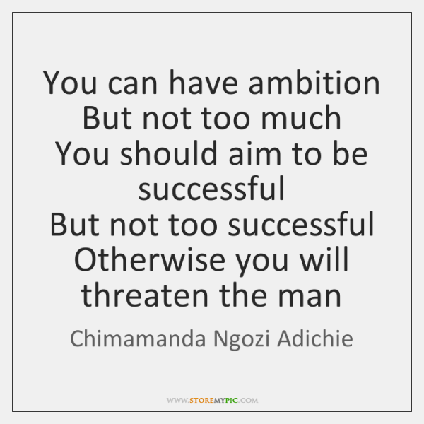 You can have ambition  But not too much  You should aim to ...