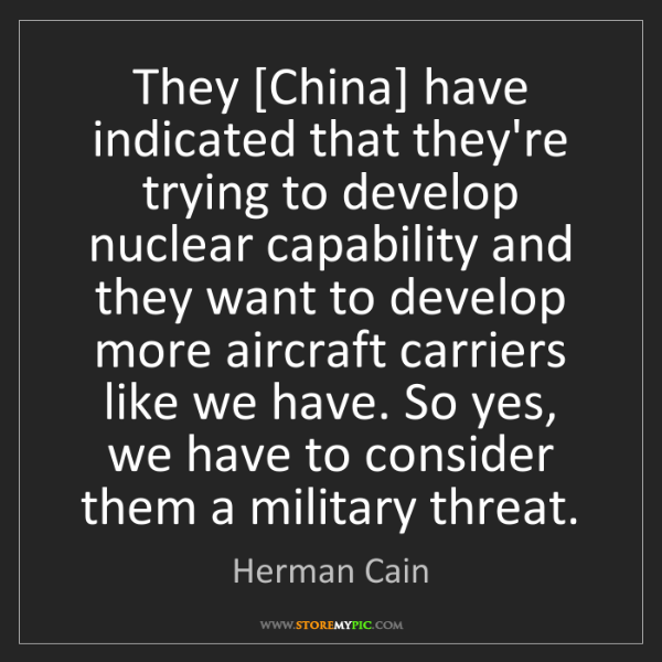 Herman Cain: They [China] have indicated that they're trying to develop...