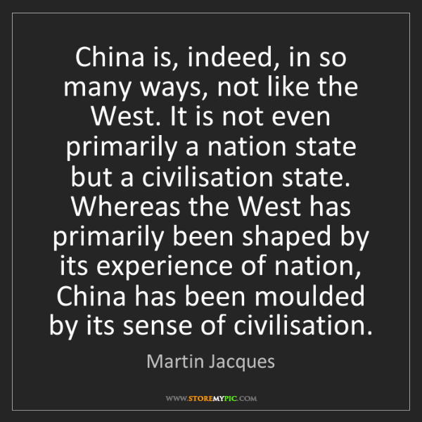 Martin Jacques: China is, indeed, in so many ways, not like the West....