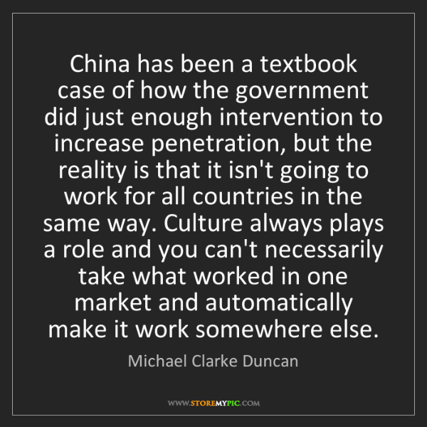Michael Clarke Duncan: China has been a textbook case of how the government...
