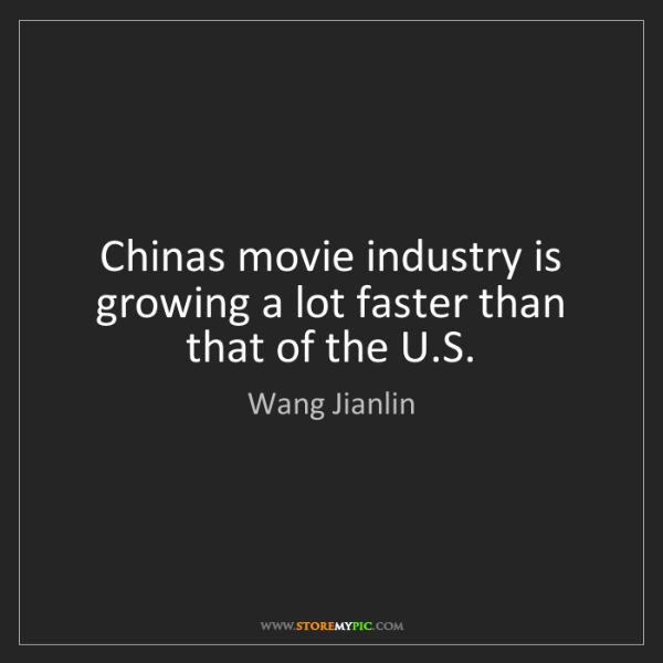 Wang Jianlin: Chinas movie industry is growing a lot faster than that...