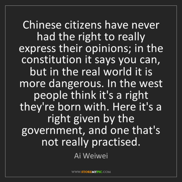 Ai Weiwei: Chinese citizens have never had the right to really express...