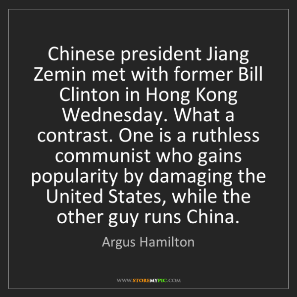 Argus Hamilton: Chinese president Jiang Zemin met with former Bill Clinton...