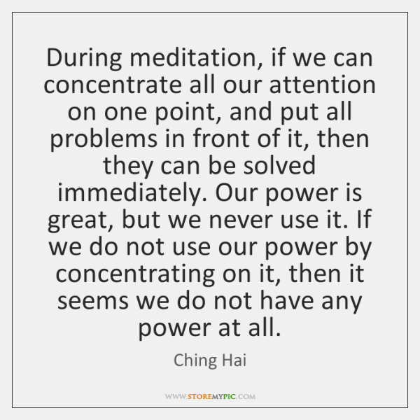 During meditation, if we can concentrate all our attention on one point, ...