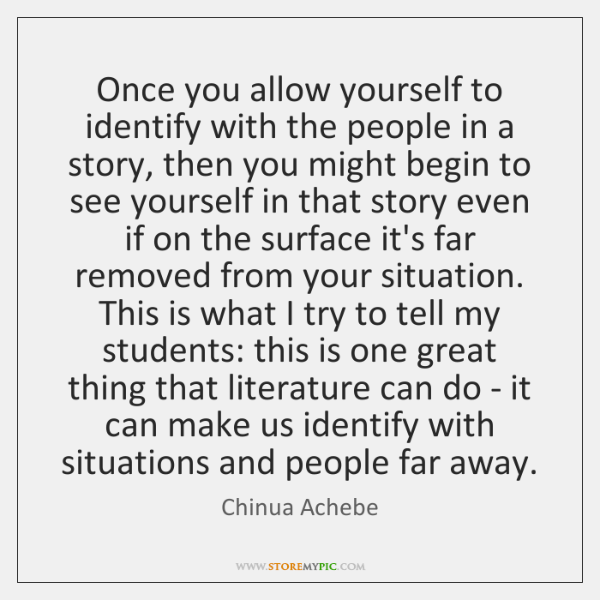 Once you allow yourself to identify with the people in a story, ...