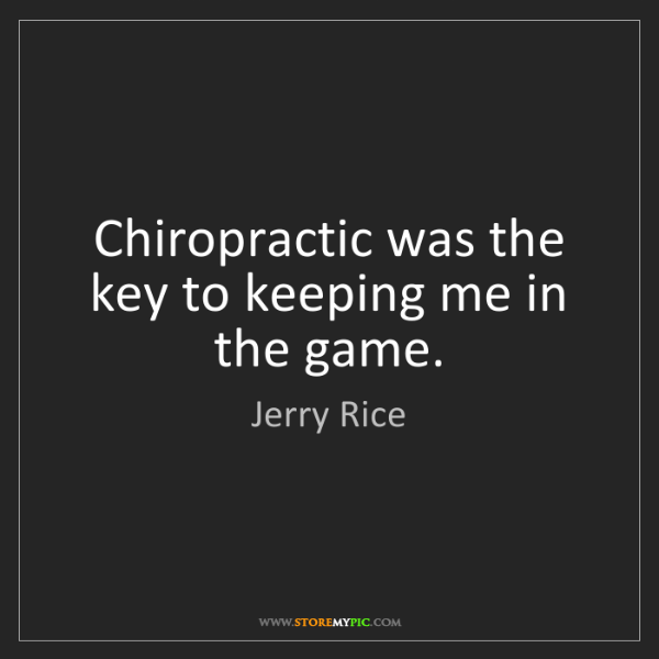 Jerry Rice: Chiropractic was the key to keeping me in the game.