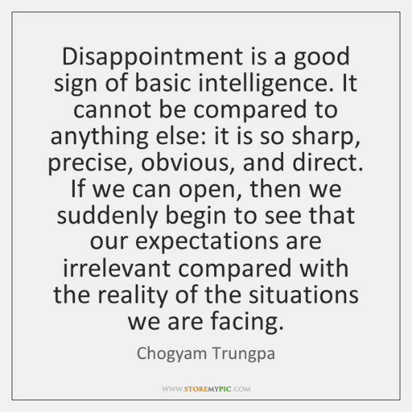 Disappointment is a good sign of basic intelligence. It cannot be compared ...