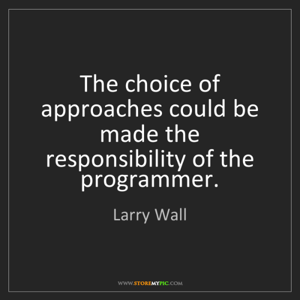 Larry Wall: The choice of approaches could be made the responsibility...
