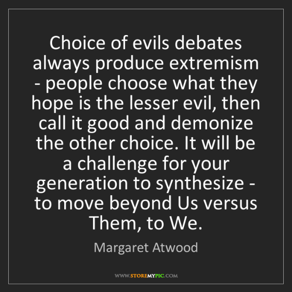 Margaret Atwood: Choice of evils debates always produce extremism - people...