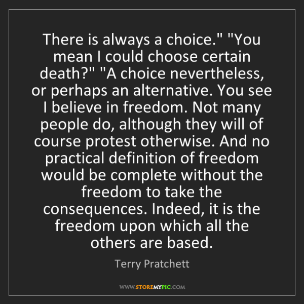 "Terry Pratchett: There is always a choice."" ""You mean I could choose certain..."