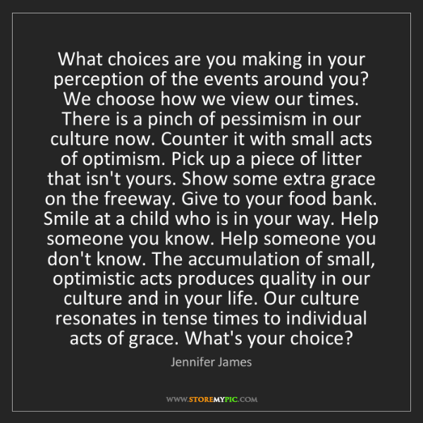 Jennifer James: What choices are you making in your perception of the...