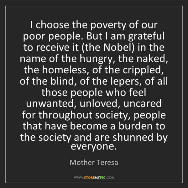 Mother Teresa: I choose the poverty of our poor people. But I am grateful...