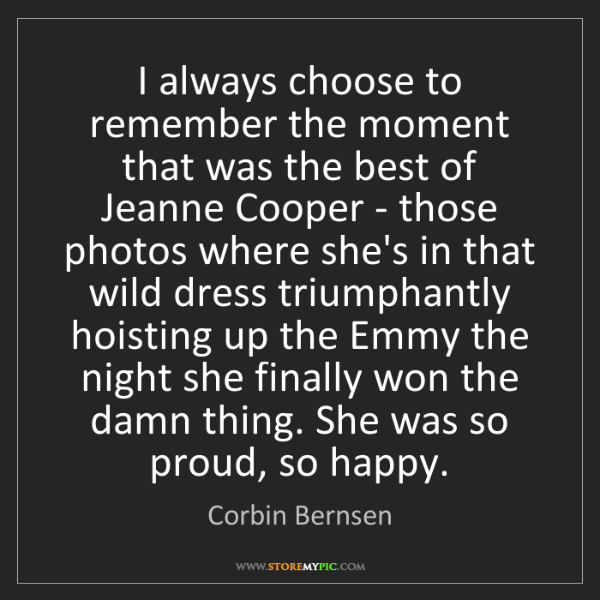 Corbin Bernsen: I always choose to remember the moment that was the best...