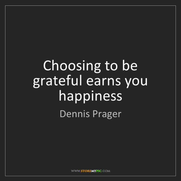 Dennis Prager: Choosing to be grateful earns you happiness