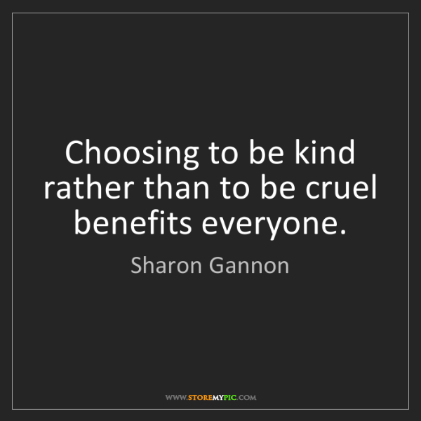 Sharon Gannon: Choosing to be kind rather than to be cruel benefits...