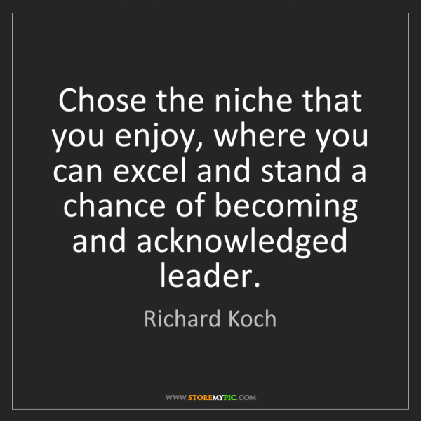 Richard Koch: Chose the niche that you enjoy, where you can excel and...