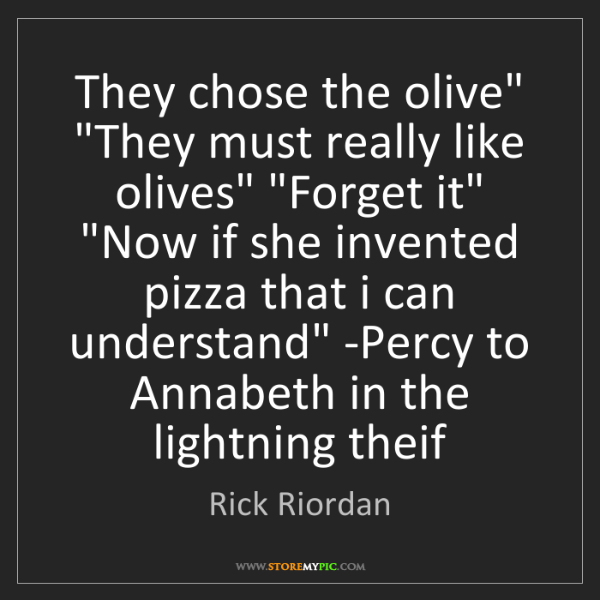 Rick Riordan: 'They chose the olive' 'They must really like olives'...