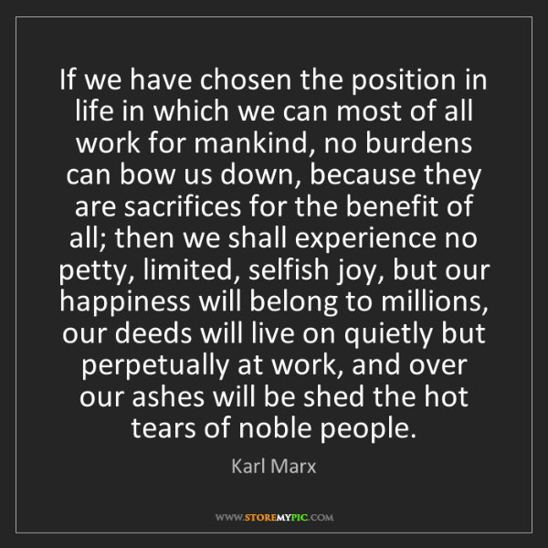 Karl Marx: If we have chosen the position in life in which we can...