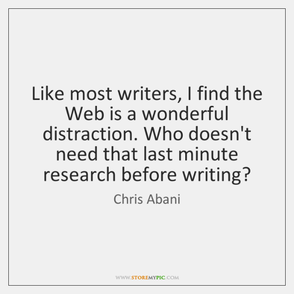 Like most writers, I find the Web is a wonderful distraction. Who ...