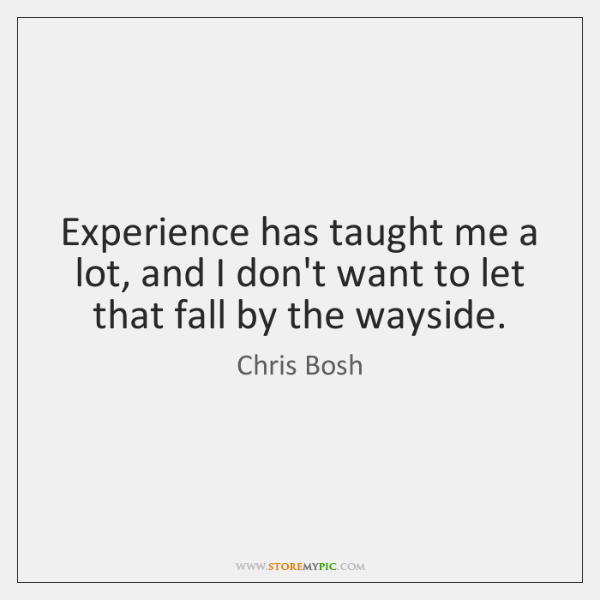 Experience has taught me a lot, and I don't want to let ...