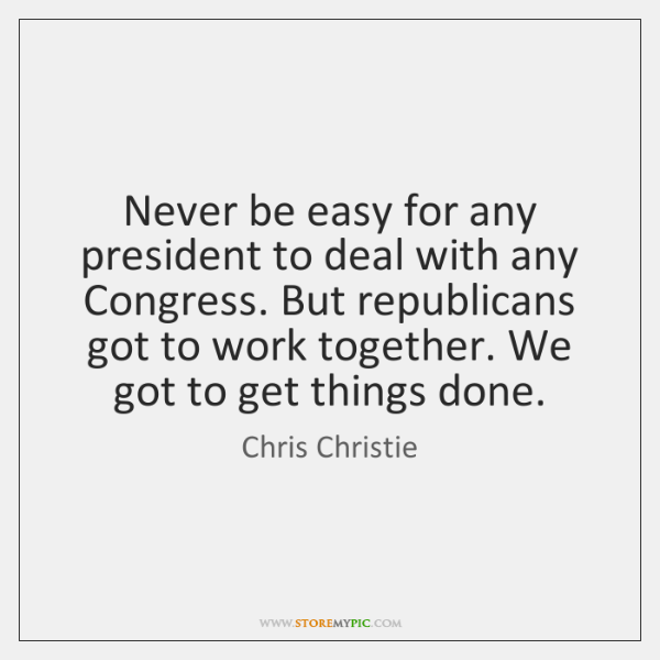 Never be easy for any president to deal with any Congress. But ...