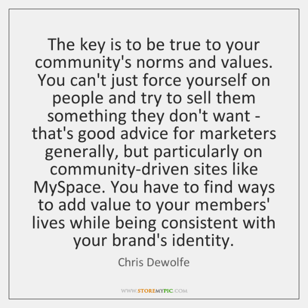 The key is to be true to your community's norms and values. ...