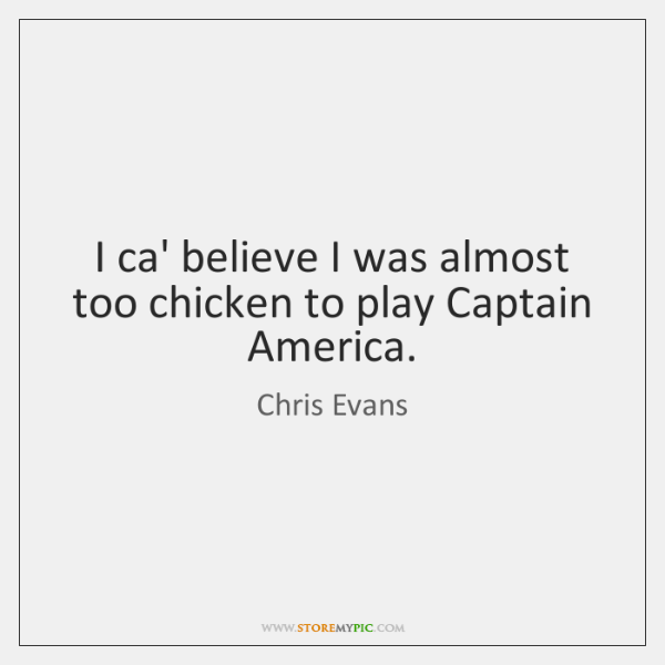I ca' believe I was almost too chicken to play Captain America.