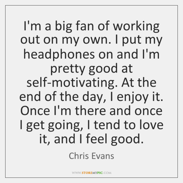 I'm a big fan of working out on my own. I put ...
