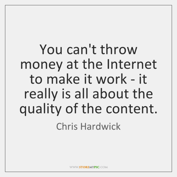 You can't throw money at the Internet to make it work - ...