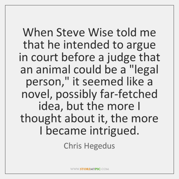 When Steve Wise told me that he intended to argue in court ...