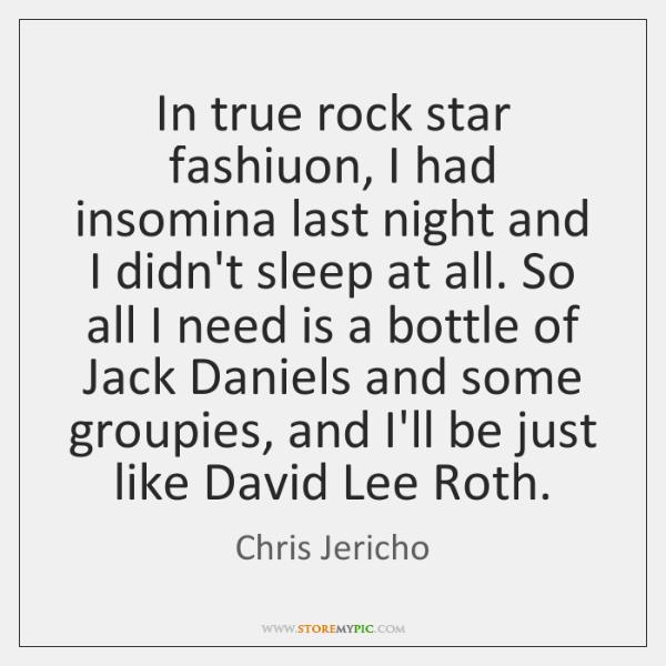 In true rock star fashiuon, I had insomina last night and I ...