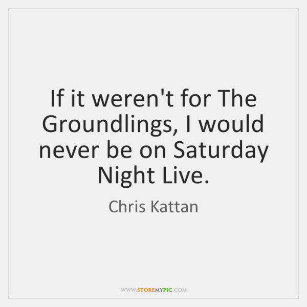 If it weren't for The Groundlings, I would never be on Saturday ...