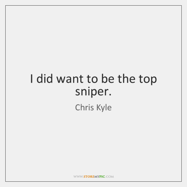 I did want to be the top sniper.