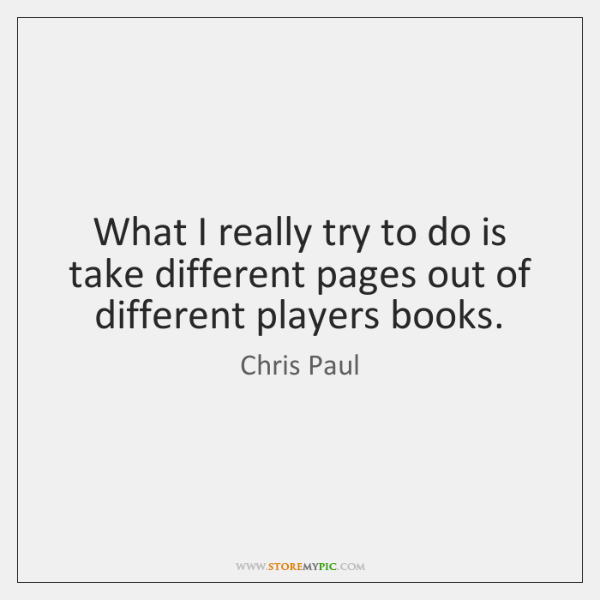 What I really try to do is take different pages out of ...