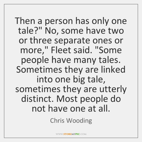 "Then a person has only one tale?"" No, some have two or ..."