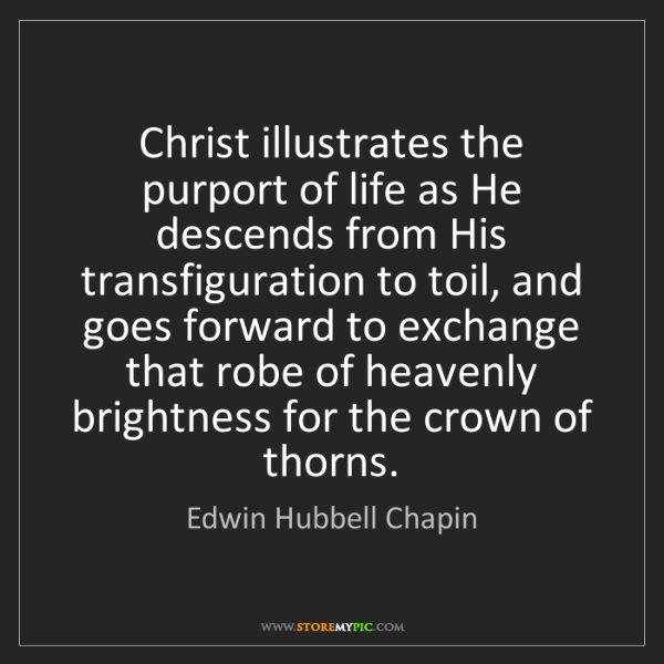 Edwin Hubbell Chapin: Christ illustrates the purport of life as He descends...