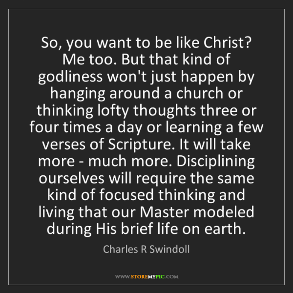 Charles R Swindoll: So, you want to be like Christ? Me too. But that kind...
