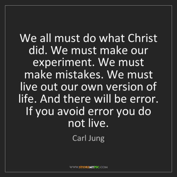 Carl Jung: We all must do what Christ did. We must make our experiment....