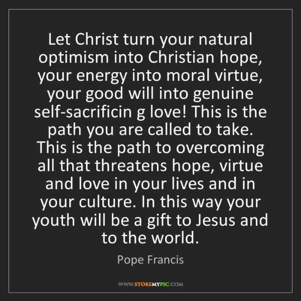 Pope Francis: Let Christ turn your natural optimism into Christian...