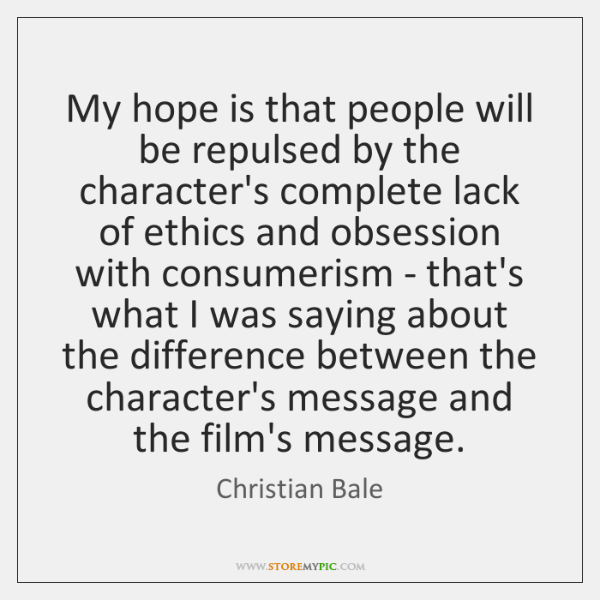 My hope is that people will be repulsed by the character's complete ...