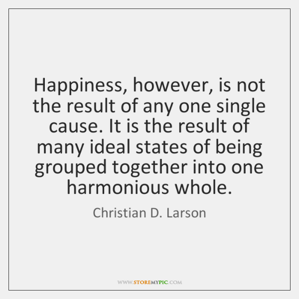 Happiness, however, is not the result of any one single cause. It ...