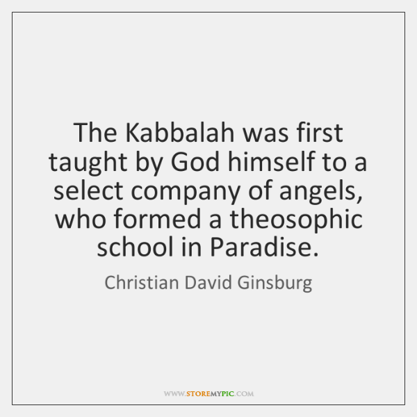 The Kabbalah was first taught by God himself to a select company ...